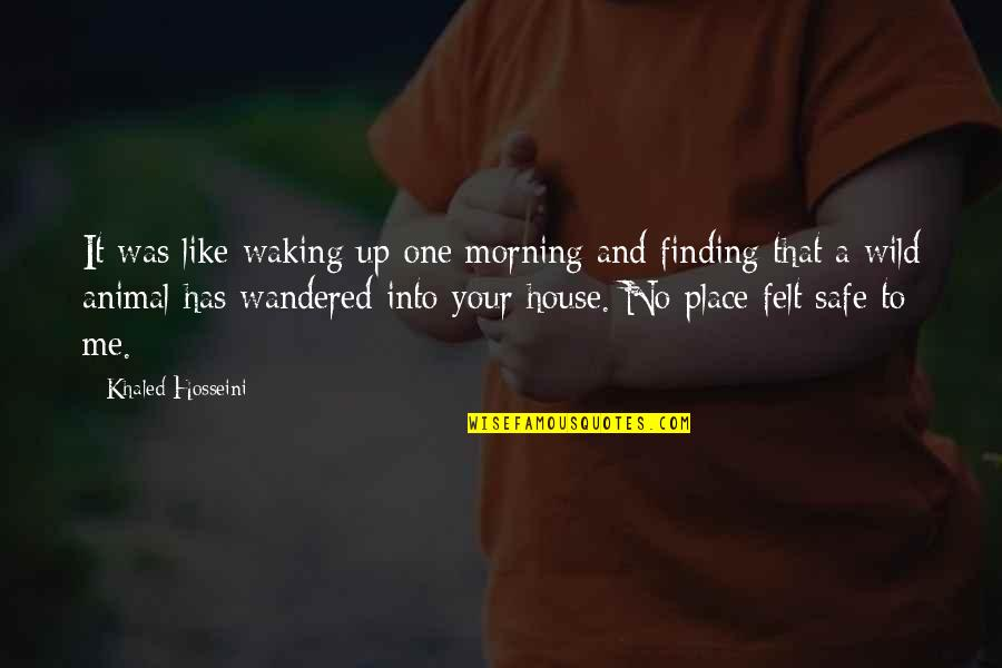 Safe House Quotes By Khaled Hosseini: It was like waking up one morning and