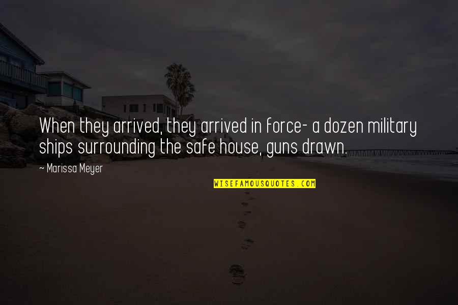 Safe House Quotes By Marissa Meyer: When they arrived, they arrived in force- a