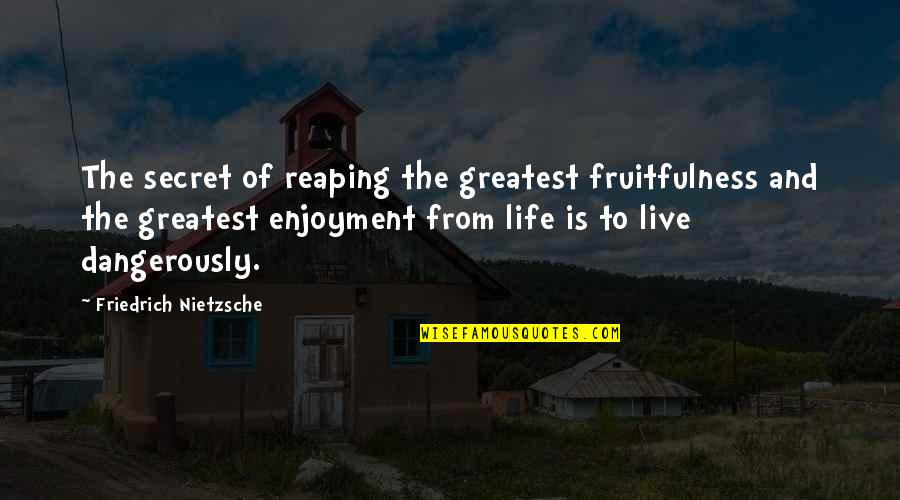 Safeguard Dental Quotes By Friedrich Nietzsche: The secret of reaping the greatest fruitfulness and