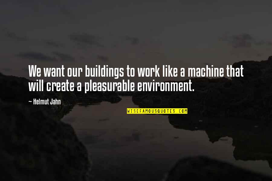 Safeguard Dental Quotes By Helmut Jahn: We want our buildings to work like a
