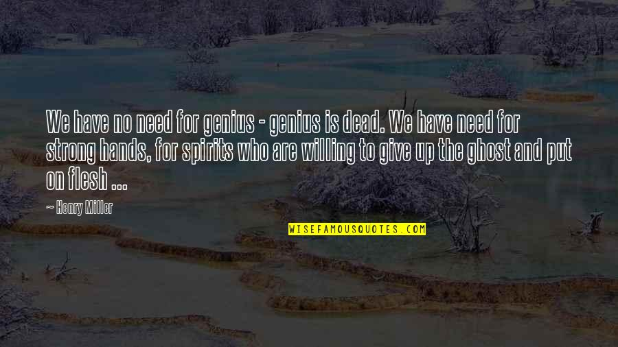 Safeguard Dental Quotes By Henry Miller: We have no need for genius - genius