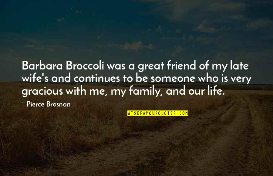 Safeguard Dental Quotes By Pierce Brosnan: Barbara Broccoli was a great friend of my