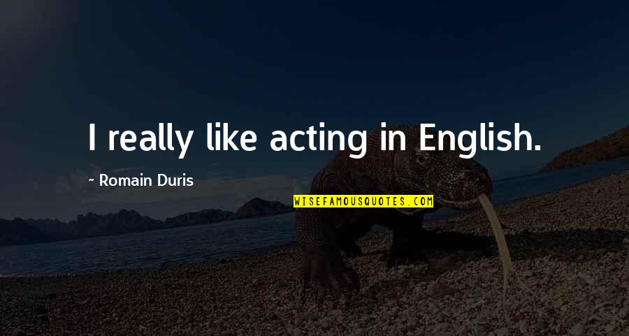 Safeguard Dental Quotes By Romain Duris: I really like acting in English.