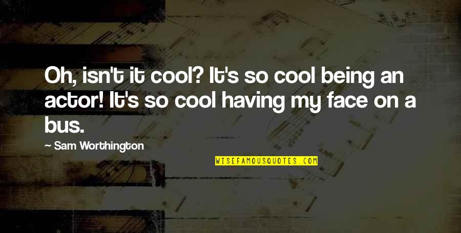 Safeguard Dental Quotes By Sam Worthington: Oh, isn't it cool? It's so cool being