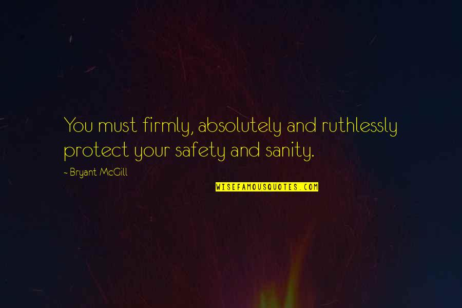 Safety And Protection Quotes By Bryant McGill: You must firmly, absolutely and ruthlessly protect your
