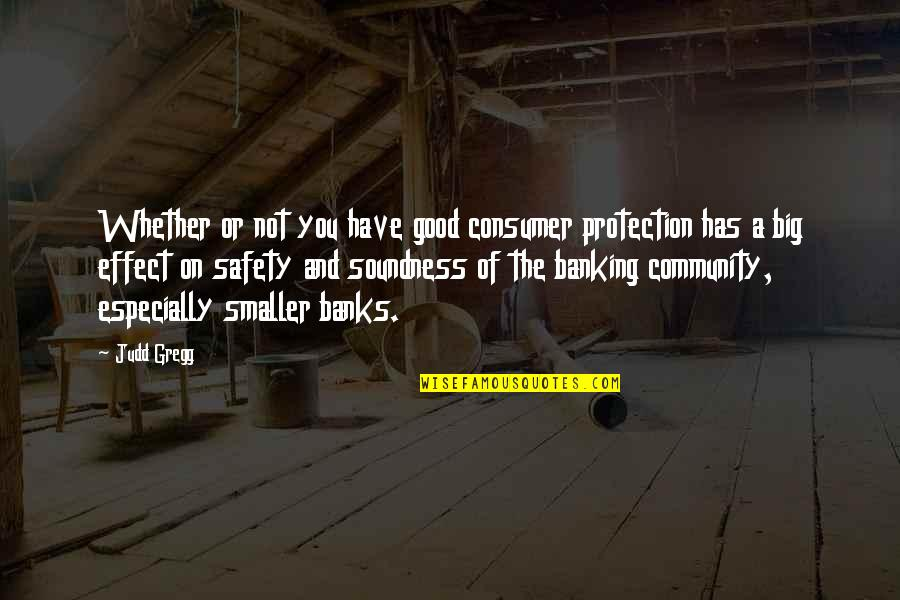 Safety And Protection Quotes By Judd Gregg: Whether or not you have good consumer protection