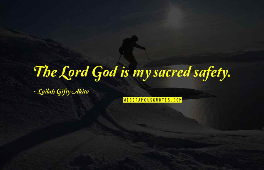 Safety And Protection Quotes By Lailah Gifty Akita: The Lord God is my sacred safety.