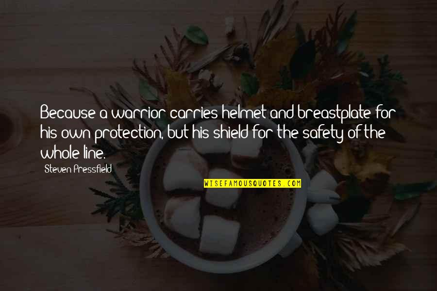 Safety And Protection Quotes By Steven Pressfield: Because a warrior carries helmet and breastplate for