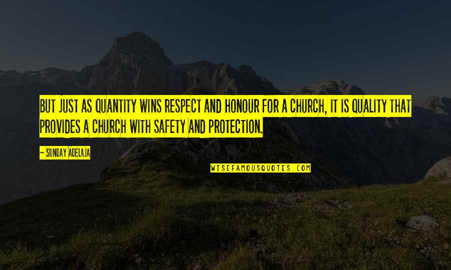 Safety And Protection Quotes By Sunday Adelaja: But just as quantity wins respect and honour