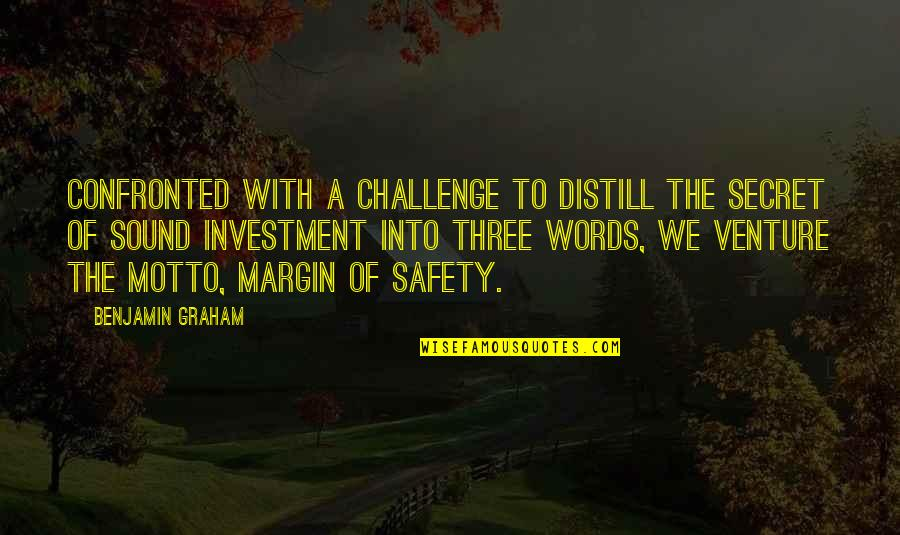 Safety Motto Quotes By Benjamin Graham: Confronted with a challenge to distill the secret