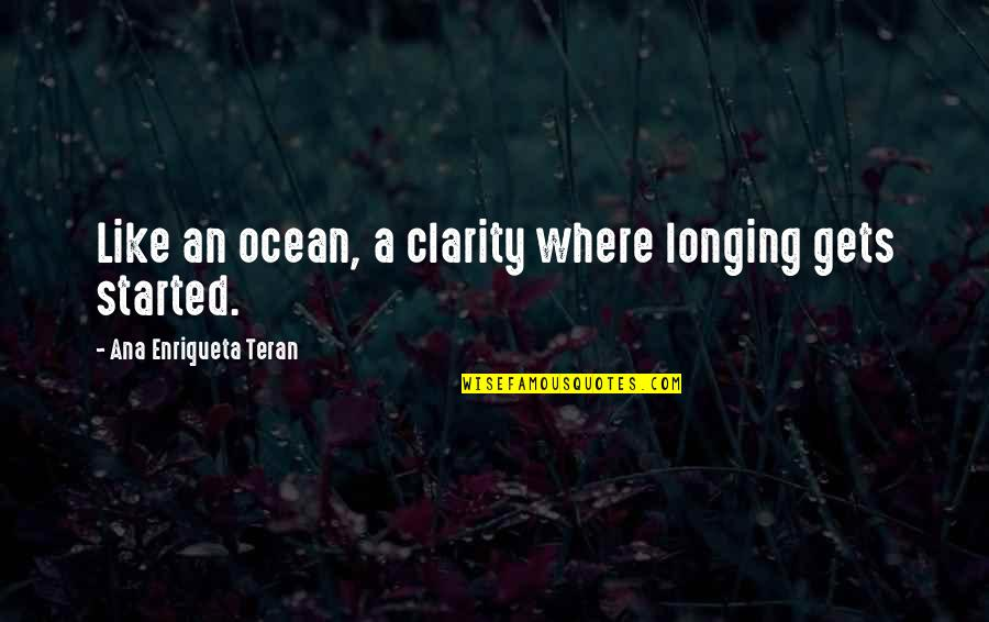Safety Of Objects Quotes By Ana Enriqueta Teran: Like an ocean, a clarity where longing gets
