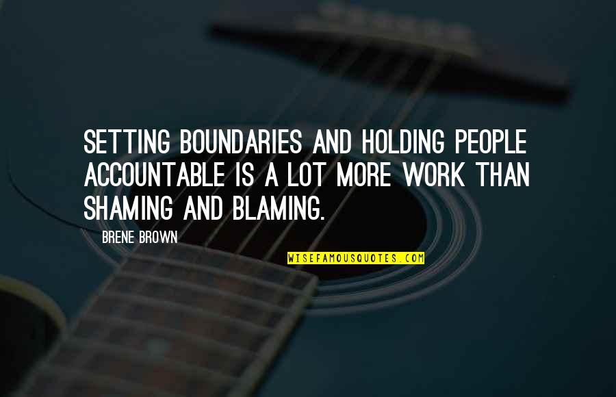 Safety Of Objects Quotes By Brene Brown: Setting boundaries and holding people accountable is a