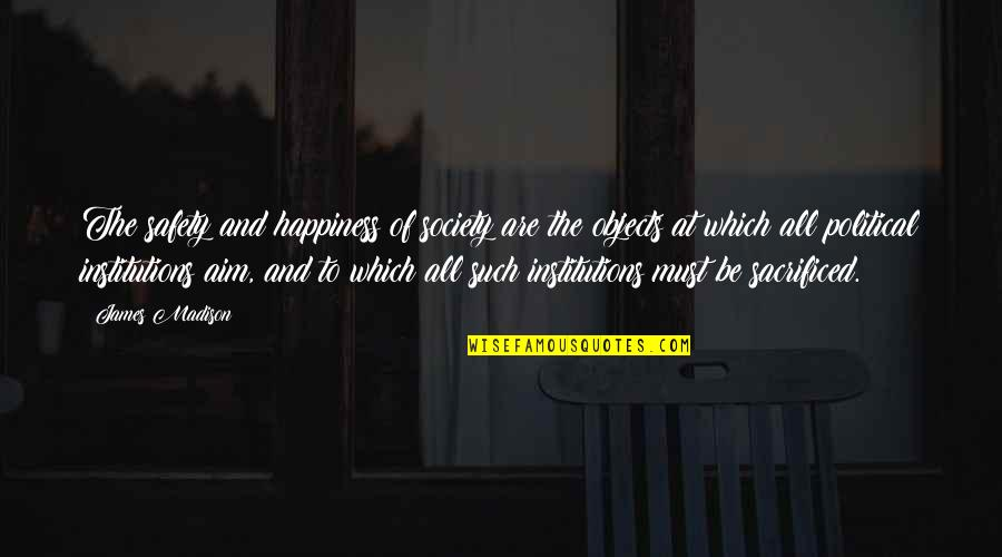 Safety Of Objects Quotes By James Madison: The safety and happiness of society are the