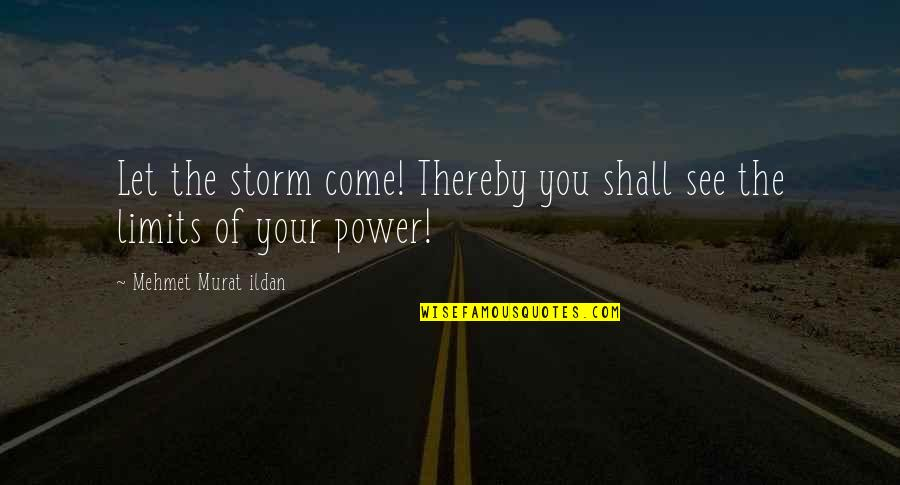 Safety Of Objects Quotes By Mehmet Murat Ildan: Let the storm come! Thereby you shall see