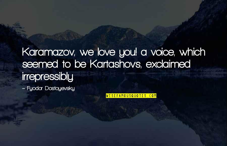 Safety Patrol Quotes By Fyodor Dostoyevsky: Karamazov, we love you! a voice, which seemed