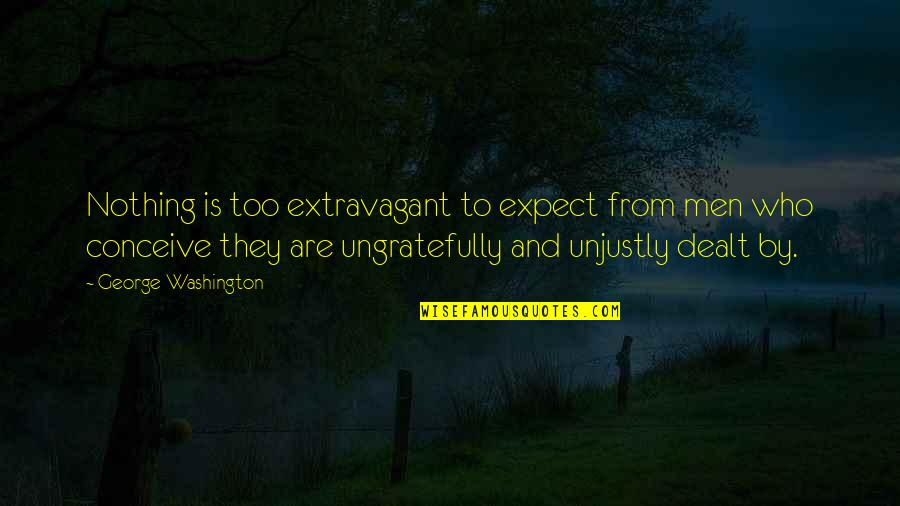 Safety Patrol Quotes By George Washington: Nothing is too extravagant to expect from men