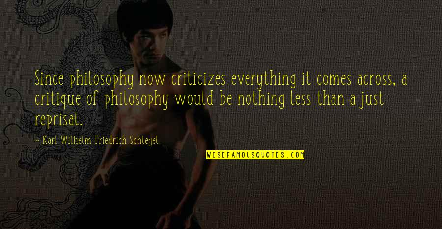 Safety Patrol Quotes By Karl Wilhelm Friedrich Schlegel: Since philosophy now criticizes everything it comes across,