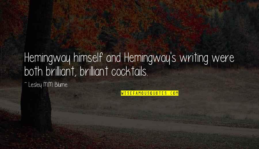 Safety Patrol Quotes By Lesley M.M. Blume: Hemingway himself and Hemingway's writing were both brilliant,