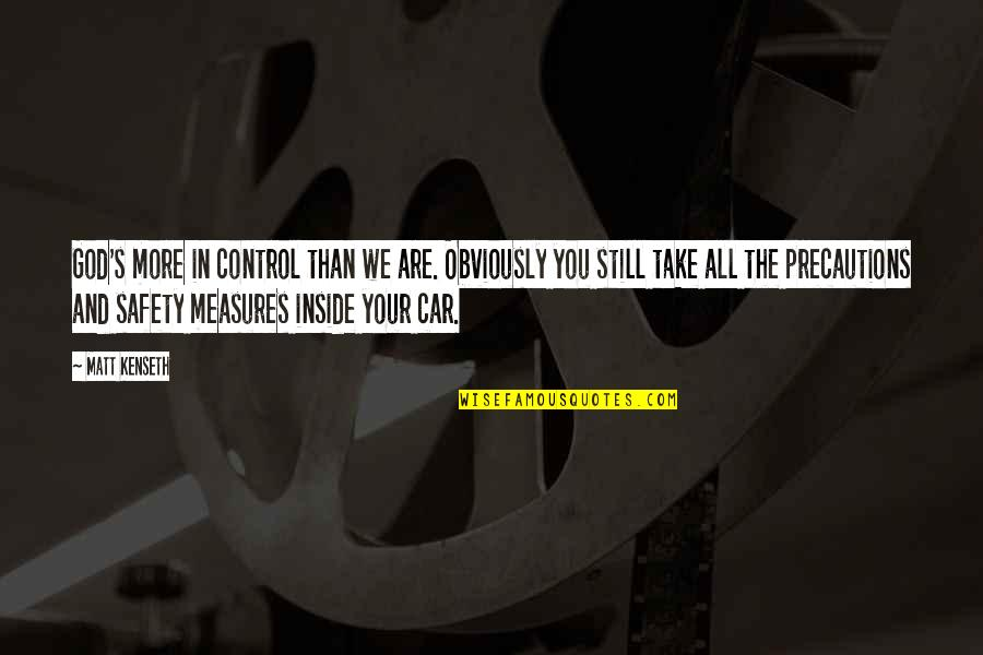 Safety Precaution Quotes By Matt Kenseth: God's more in control than we are. Obviously