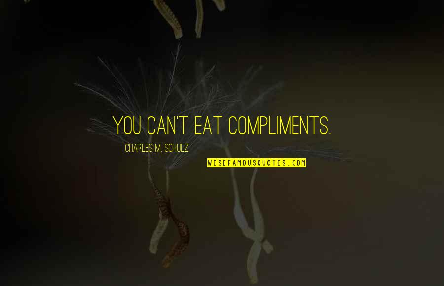 Sagittarius Star Sign Quotes By Charles M. Schulz: You can't eat compliments.
