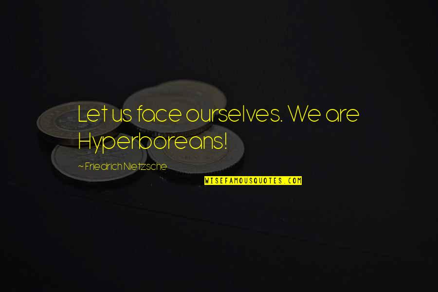 Sagittarius Star Sign Quotes By Friedrich Nietzsche: Let us face ourselves. We are Hyperboreans!