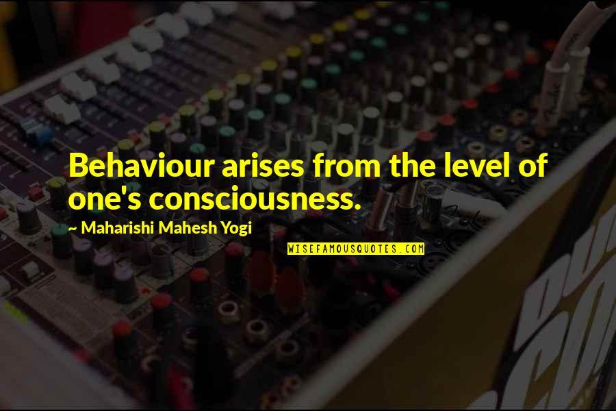 Sagittarius Star Sign Quotes By Maharishi Mahesh Yogi: Behaviour arises from the level of one's consciousness.