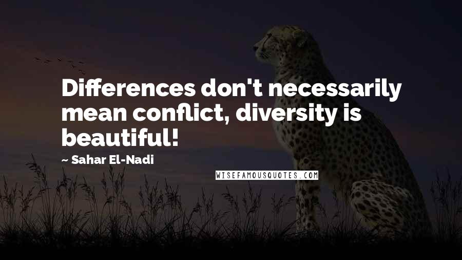 Sahar El-Nadi quotes: Differences don't necessarily mean conflict, diversity is beautiful!