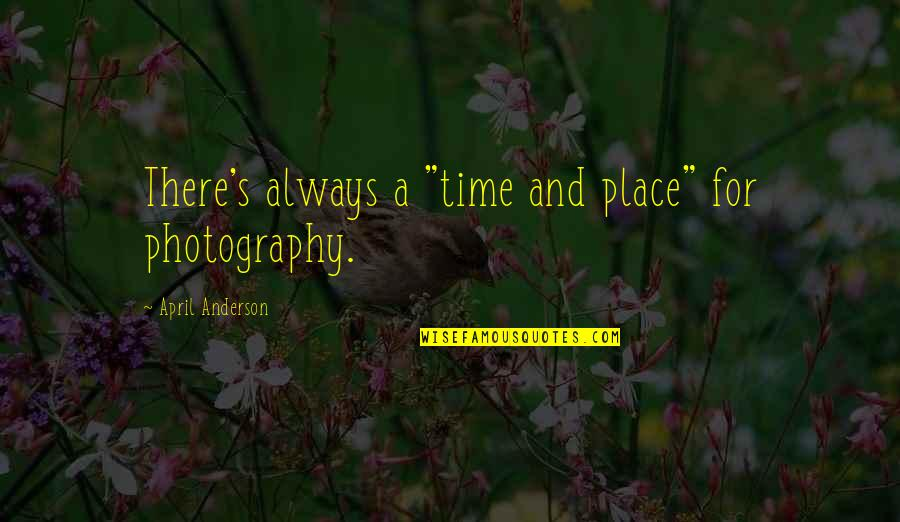 "Sahih Bukhari Hadith Quotes By April Anderson: There's always a ""time and place"" for photography."