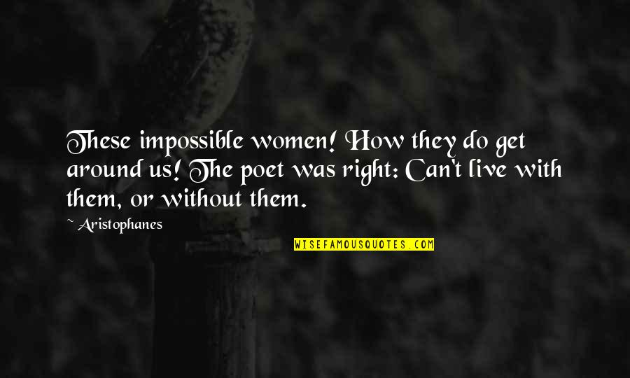 Sahih Bukhari Hadith Quotes By Aristophanes: These impossible women! How they do get around