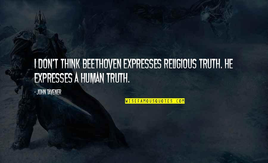 Sahih Bukhari Hadith Quotes By John Tavener: I don't think Beethoven expresses religious truth. He