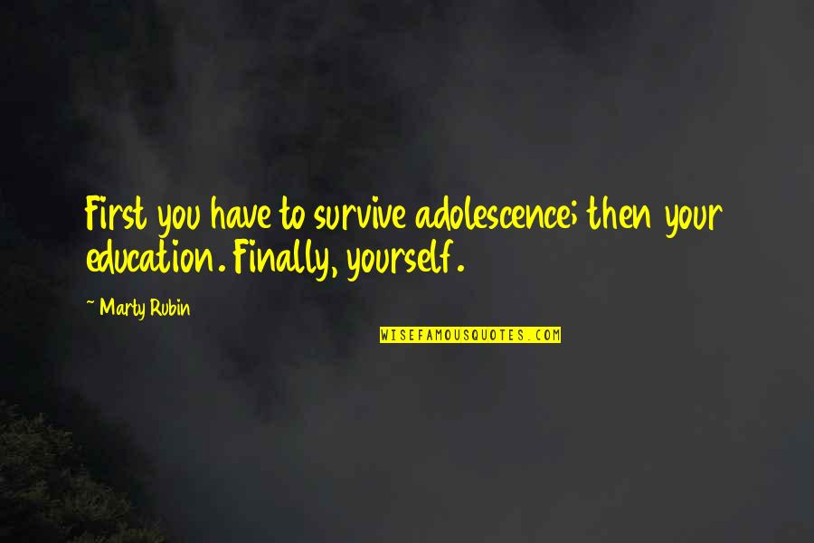 Sahih Bukhari Hadith Quotes By Marty Rubin: First you have to survive adolescence; then your