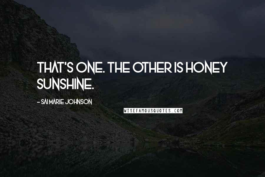 Sai Marie Johnson quotes: That's one. The other is Honey Sunshine.