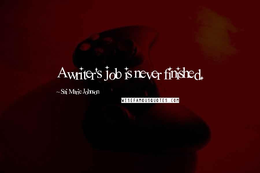 Sai Marie Johnson quotes: A writer's job is never finished.