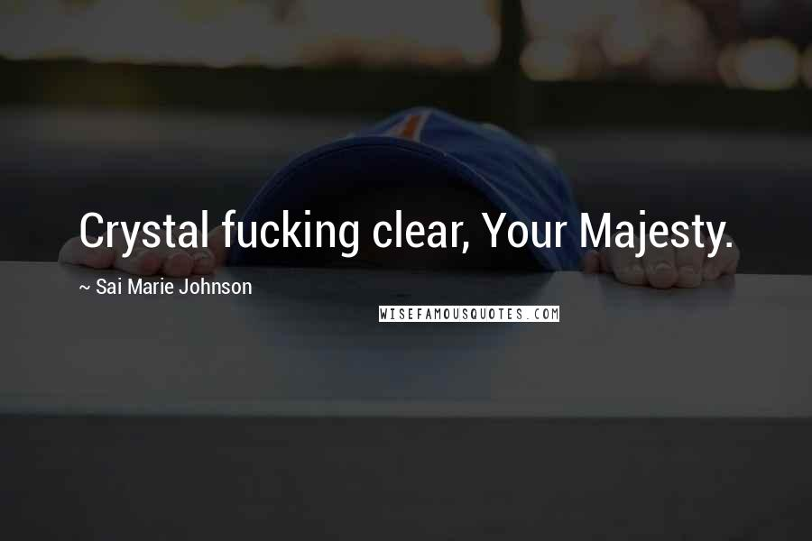 Sai Marie Johnson quotes: Crystal fucking clear, Your Majesty.