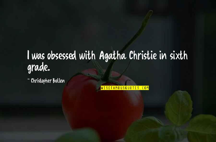 Said Shavershian Quotes By Christopher Bollen: I was obsessed with Agatha Christie in sixth