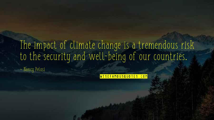 Said Shavershian Quotes By Nancy Pelosi: The impact of climate change is a tremendous