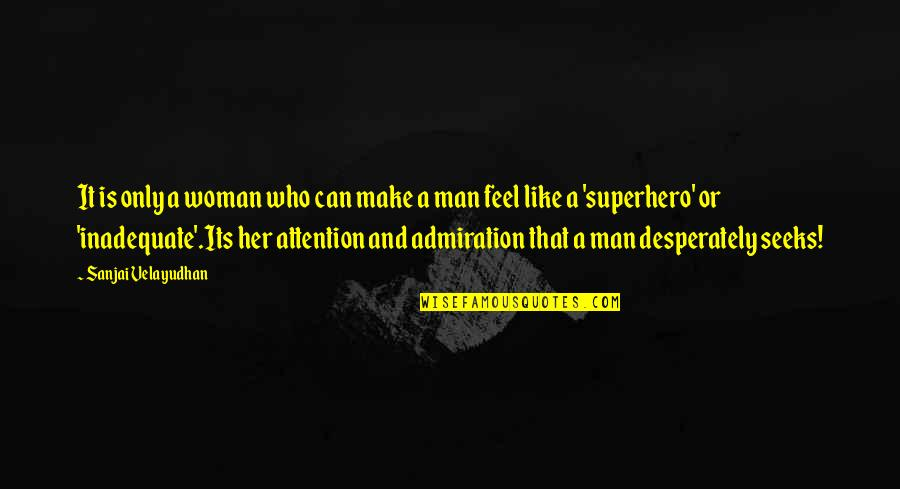 Said Shavershian Quotes By Sanjai Velayudhan: It is only a woman who can make