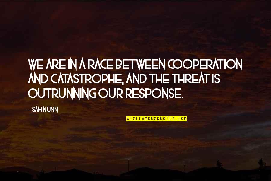 Sailing Knots Quotes By Sam Nunn: We are in a race between cooperation and