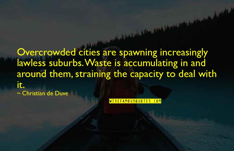 Sailing To Byzantium Quotes By Christian De Duve: Overcrowded cities are spawning increasingly lawless suburbs. Waste