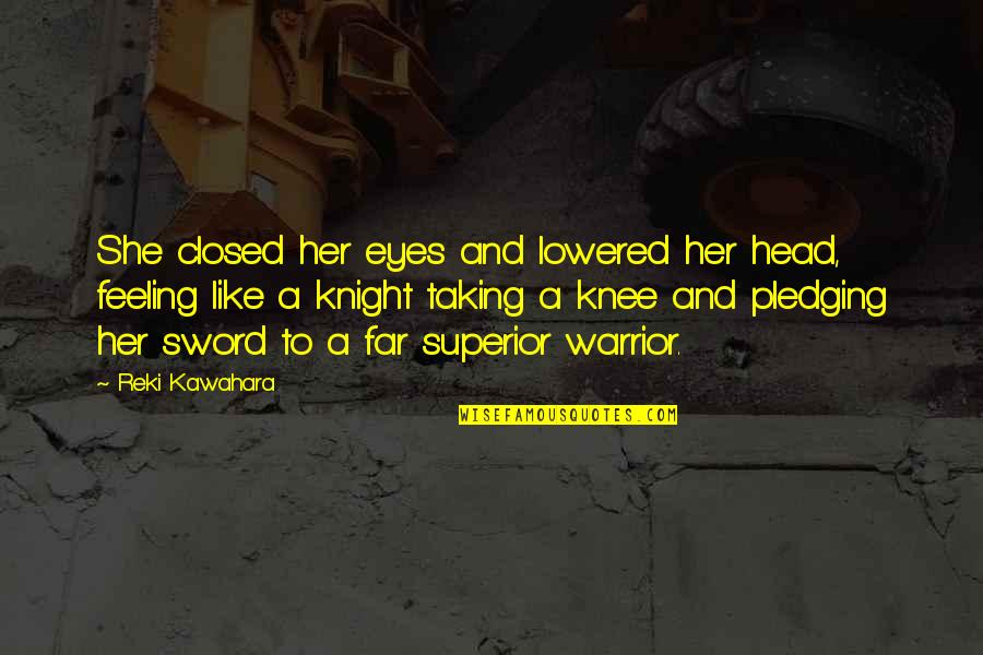 Sailing To Byzantium Quotes By Reki Kawahara: She closed her eyes and lowered her head,