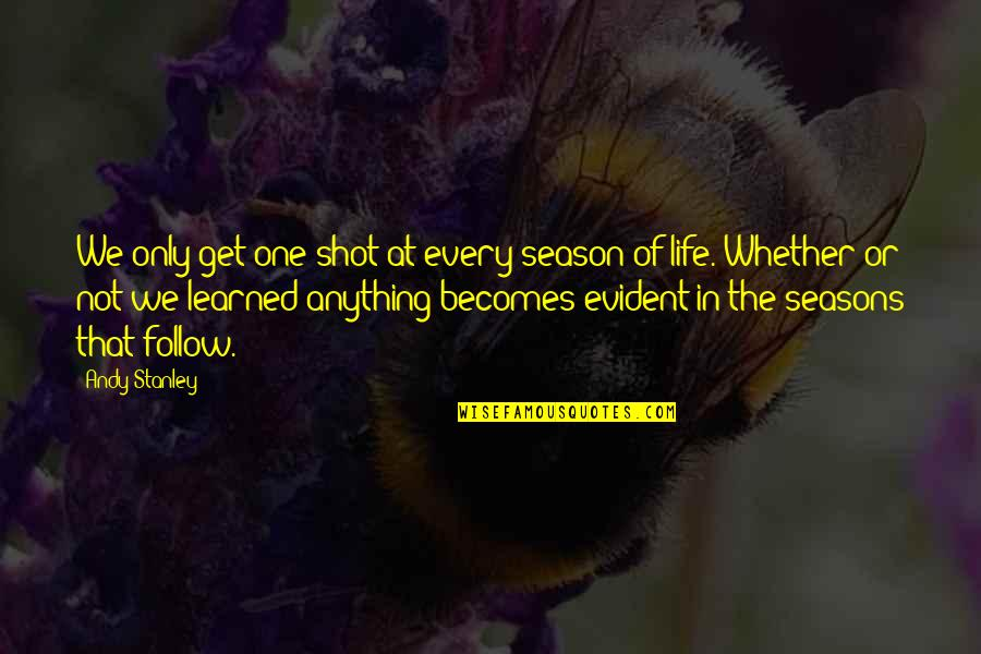 Saint Bernard Catholic Quotes By Andy Stanley: We only get one shot at every season