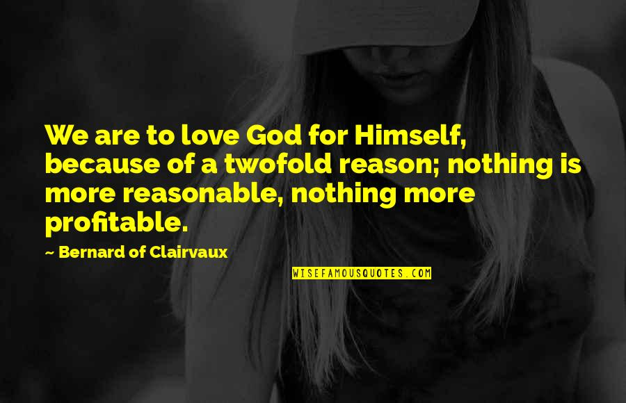 Saint Bernard Catholic Quotes By Bernard Of Clairvaux: We are to love God for Himself, because