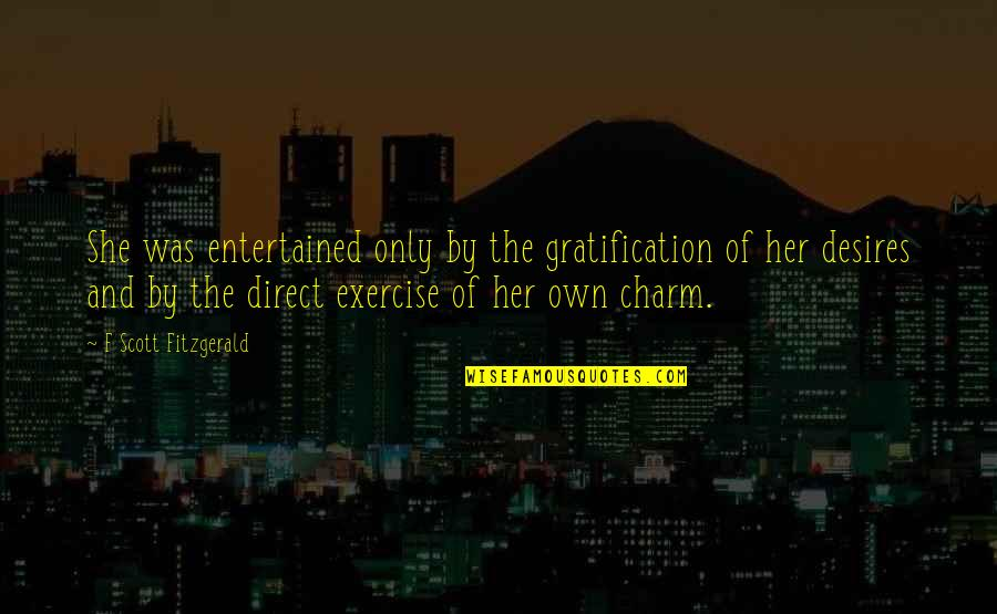Saint Nektarios Quotes By F Scott Fitzgerald: She was entertained only by the gratification of