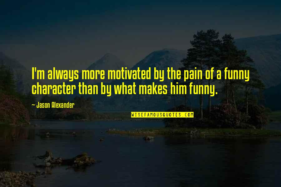 Saint Nektarios Quotes By Jason Alexander: I'm always more motivated by the pain of