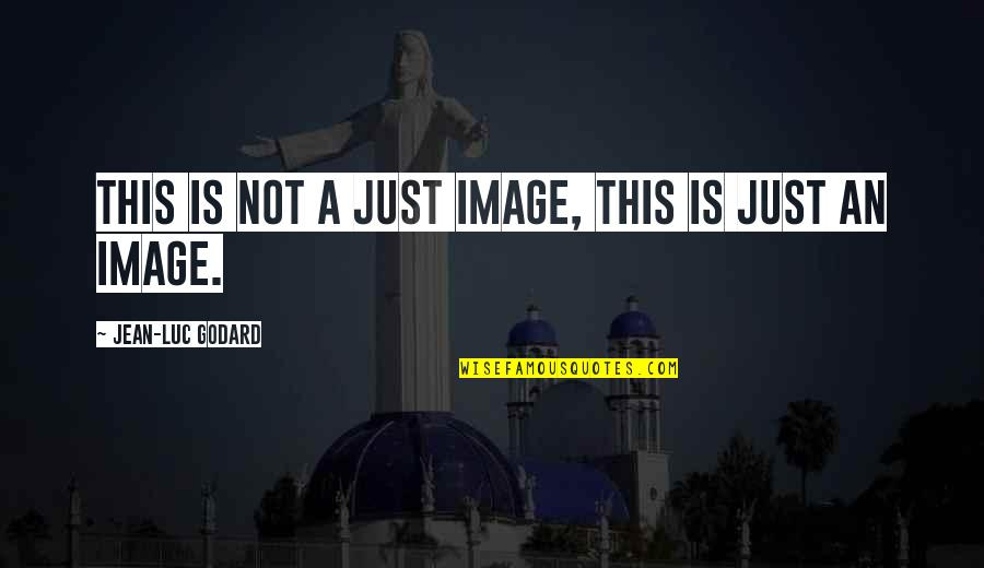 Saint Nektarios Quotes By Jean-Luc Godard: This is not a just image, this is