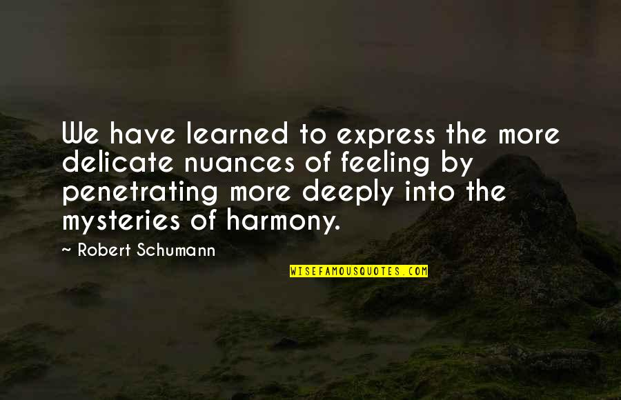 Saint Nektarios Quotes By Robert Schumann: We have learned to express the more delicate