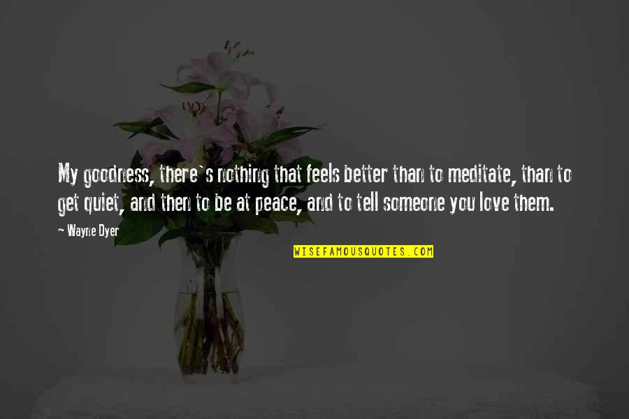 Saint Nektarios Quotes By Wayne Dyer: My goodness, there's nothing that feels better than