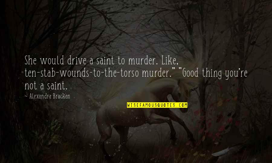 Saint Quotes By Alexandra Bracken: She would drive a saint to murder. Like,