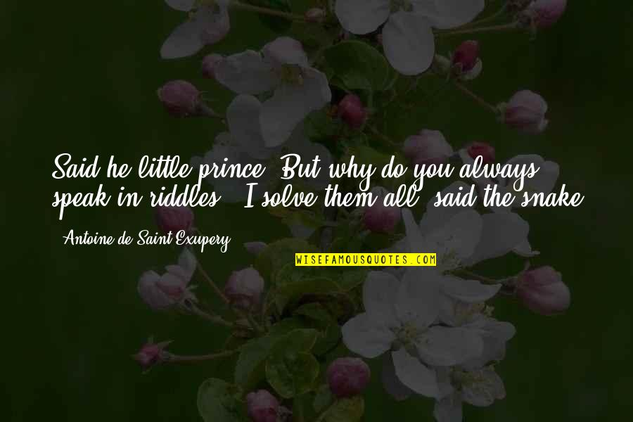 "Saint Quotes By Antoine De Saint-Exupery: Said he little prince ""But why do you"