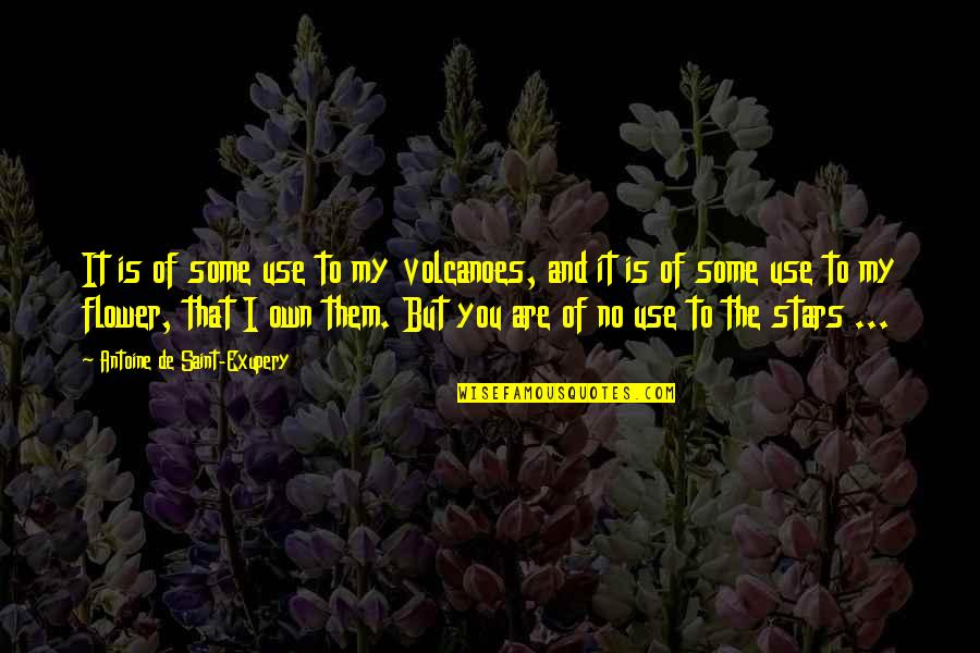 Saint Quotes By Antoine De Saint-Exupery: It is of some use to my volcanoes,